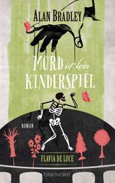 Flavia de Luce 2 - Mord ist kein Kinderspiel - Roman