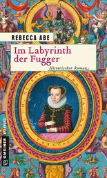 Im Labyrinth der Fugger - Historischer Roman