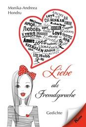 Liebe als Fremdsprache - Gedichte