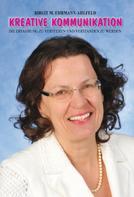 Birgit M. Ehrmann-Ahlfeld: Kreative Kommunikation - Die Erfahrung zu verstehen und verstanden zu werden