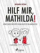 Annika Holm: Hilf mir, Mathilda! : eine Geschichte vom Glück im Unglück ★★★★★