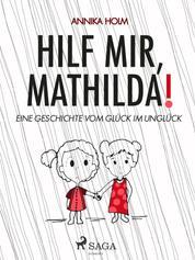 Hilf mir, Mathilda! : eine Geschichte vom Glück im Unglück