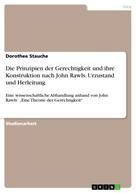 Dorothee Stauche: Die Prinzipien der Gerechtigkeit und ihre Konstruktion nach John Rawls. Urzustand und Herleitung