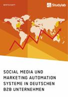 : Social Media und Marketing Automation Systeme in deutschen B2B Unternehmen
