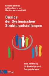 Basics der Systemischen Strukturaufstellungen - Eine Anleitung für Einsteiger und Fortgeschrittene - mit Beiträgen von Insa Sparrer und Matthias Varga von Kibéd