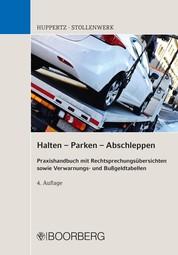 Halten - Parken - Abschleppen - Praxishandbuch mit Rechtsprechungsübersichten sowie Verwarnungs- und Bußgeldtabellen