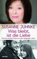 Susanne Juhnke: Was bleibt, ist die Liebe ★★★★