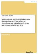 Alexander Grenz: Anreizsysteme zur Kapitalallokation in divisionalisierten Unternehmen - Darstellung und kritische Analyse aus betriebswirtschaftlicher Sicht
