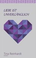 Tina Reinhardt: Liebe ist unvergänglich