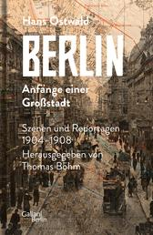 Berlin - Anfänge einer Großstadt - Szenen und Reportagen 1904-1908