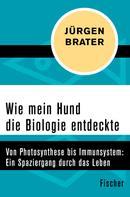 Jürgen Brater: Wie mein Hund die Biologie entdeckte