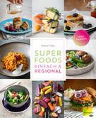Andrea Fičala: Superfoods einfach & regional