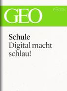 GEO Magazin: Schule: Digital macht schlau! (GEO eBook Single)