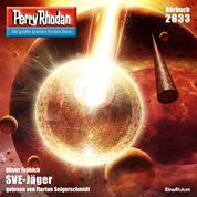 "Perry Rhodan 2833: SVE-Jäger - Perry Rhodan-Zyklus ""Die Jenzeitigen Lande"""