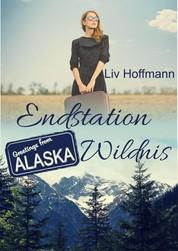 Endstation Wildnis - Greetings from Alaska