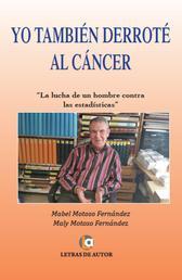 Yo también derroté al cáncer - La lucha de un hombre contra las estadísticas