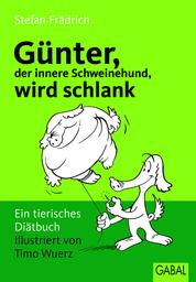 Günter, der innere Schweinehund, wird schlank - Ein tierisches Diätbuch