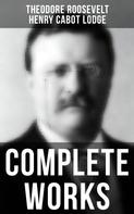 Theodore Roosevelt: Complete Works