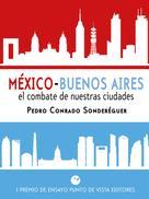 Pedro Conrado Sonderéguer: México-Buenos Aires. El combate de nuestras ciudades