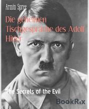 Die geheimen Tischgespräche des Adolf Hitler - The Secrets of the Evil