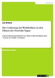 """Die Codierung der Weiblichkeit in den Filmen der Nouvelle Vague - Untersuchung am Beispiel von """"Jules et Jim (Truffaut) und """"À bout de souffle"""" (Godard)"""