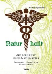 Natur heilt - Aus der Praxis eines Naturarztes