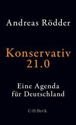 Konservativ 21.0 - Eine Agenda für Deutschland