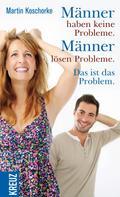 Martin Koschorke: Männer haben keine Probleme. Männer lösen Probleme. Das ist das Problem ★★★★★