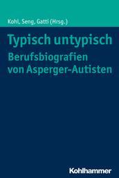 Typisch untypisch - Berufsbiografien von Asperger-Autisten - Individuelle Wege und vergleichbare Erfahrungen