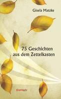 Gisela Matzke: 75 Geschichten aus dem Zettelkasten