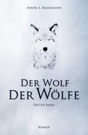 Andre Bixenmann: Der Wolf der Wölfe
