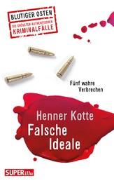 Falsche Ideale - Fünf wahre Verbrechen