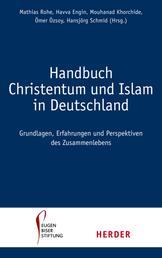 Handbuch Christentum und Islam in Deutschland - Erfahrungen, Grundlagen und Perspektven im Zusammenleben