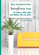 Silvia Kaufer: Die analytische Jungfrau Frau ist anders. Alle reden vom Wetter. Nur sie nicht.