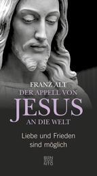 Der Appell von Jesus an die Welt - Liebe und Frieden sind möglich