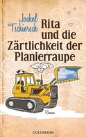 Jockel Tschiersch: Rita und die Zärtlichkeit der Planierraupe ★★★★