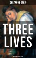 Gertrude Stein: THREE LIVES (American Classics Series)