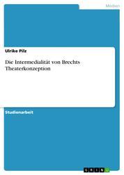 Die Intermedialität von Brechts Theaterkonzeption