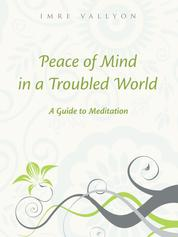 Peace Of Mind In A Troubled World - A Guide To Meditation