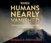 When Humans Nearly Vanished - The Catastrophic Explosion of the Toba Volcano (Unabridged)