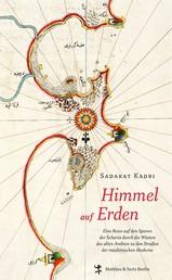 Himmel auf Erden - Eine Reise auf den Spuren der Scharia durch die Wüste des alten Arabien zu den Straßen der muslimischen Moderne