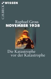November 1938 - Die Katastrophe vor der Katastrophe