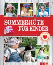 Sommerhüte für Kinder - Mit Schnittmustern zum Download - Fröhliche Nähideen von Beanie bis Matrosenhut