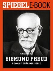 Sigmund Freud - Revolutionär der Seele - Ein SPIEGEL E-Book