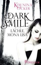 Dark Smile - Lächle, Mona Lisa