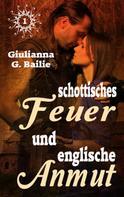 Giulianna G. Bailie: Schottisches Feuer und englische Anmut - Band 1
