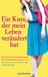 Ein Kuss, der mein Leben verändert hat - Die Texte der 10 Gewinnerinnen des Schreibwettbewerbs zu - Kein Kuss unter dieser Nummer von Sophie Kinsella