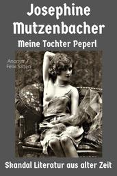 Josephine Mutzenbacher – Meine Tochter Peperl - Skandal Literatur aus alter Zeit – neu aufgelegt mit über 125 Vintage Erotikbildern