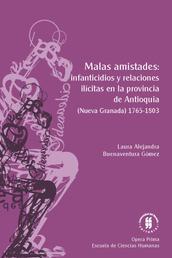 Malas amistades: infanticidios y relaciones ilícitas en la provincia de Antioquia - (Nueva Granada) 1765-1803