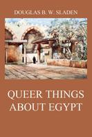 Douglas Brooke Wheelton Sladen: Queer Things About Egypt